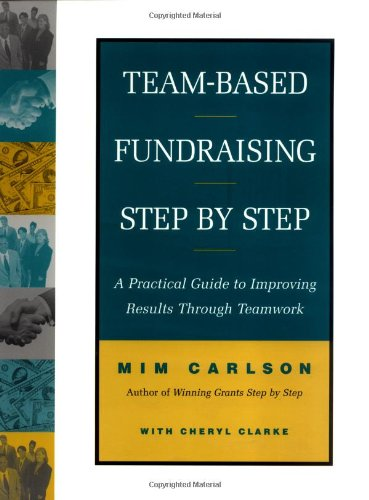Team-Based Fundraising Step by Step: A Practical Guide to Improving Results Through Teamwork (Jossey-Bass Nonprofit and Public Management Series) Image
