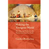 Making the Voyageur World: Travelers and Traders in the North American Fur Trade (France Overseas: Studies in Empire and D) ~ Carolyn Podruchny