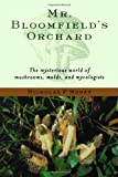 img - for Mr. Bloomfield's Orchard: The Mysterious World of Mushrooms, Molds, and Mycologists Paperback - April 8, 2004 book / textbook / text book