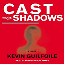 Cast of Shadows (       UNABRIDGED) by Kevin Guilfoile Narrated by Scott Brick
