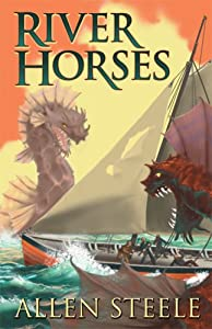 The River Horses by Steele and Allen Steele