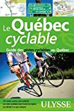 QUÉBEC CYCLABLE (LE) : GUIDE DES PISTES CYCLABLES AU QUÉBEC 11E ÉD.