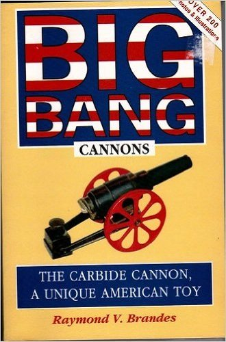 Big-Bang Cannons: The Carbide Cannon, a Unique American Toy