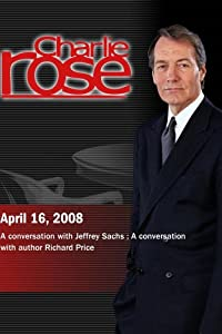 Charlie Rose - Jeffrey Sachs / Richard Price (April 16, 2008)