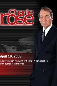 Charlie Rose - Jeffrey Sachs / Richard Price (April 16, 2008)