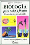 Biologia para ninos y jovenes/ Biology for children and Youth: 101 experimentos super divertidos/ 101 Super Fun Experiments (Biblioteca Cientifica Para Ninos Y Jovenes) (Spanish Edition)