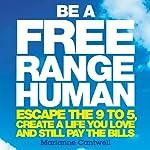 Be a Free Range Human   Marianne Cantwell