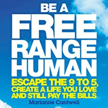 Be a Free Range Human (       UNABRIDGED) by Marianne Cantwell Narrated by Caroline Lennon