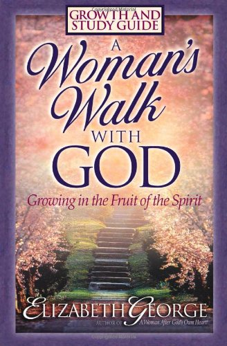 A Woman's Walk With God: Growth and Study Guide