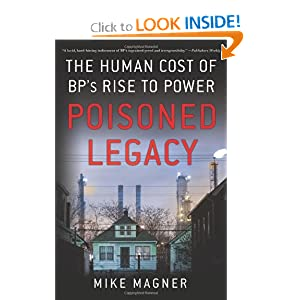 Poisoned Legacy: The Human Cost of BP's Rise to Power Mike Magner