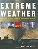 img - for Extreme Weather: Understanding the Science of Hurricanes, Tornadoes, Floods, Heat Waves, Snow Storms, Global Warming and Other Atmospheric Disturbances book / textbook / text book