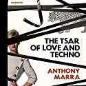 The Tsar of Love and Techno Audiobook by Anthony Marra Narrated by Beata Pozniak, Mark Bramhall, Rustam Kasymov