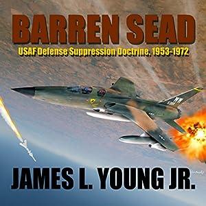 Barren SEAD: USAF Defense Suppression Doctrine, 1953-1972 Audiobook