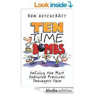 Ten Time Bombs: Defusing the Most Explosive Pressures Teenagers Face