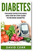 Diabetes: The Most Effective Ways and Step by Step Guide to Reverse Diabetes: (Diabetes, Diabetes Diet, Diabetes free, Diabetes Cure, Reversing Diabetes)