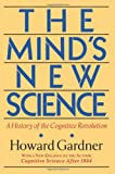 The Mind's New Science: A History of the Cognitive Revolution  With a New Epilogue, Cognitive Science After 1984 (0465046355) by Gardner, Howard
