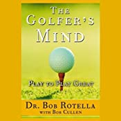The Golfer's Mind: Play to Play Great | [Dr. Bob Rotella, Bob Cullen]