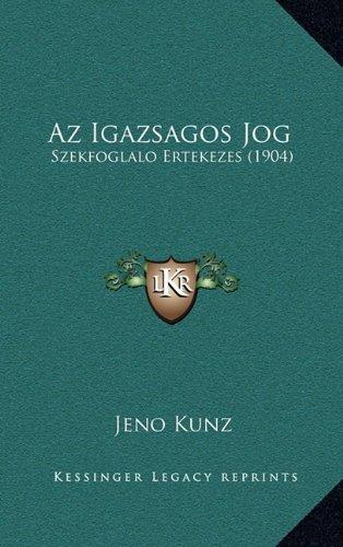 AZ Igazsagos Jog: Szekfoglalo Ertekezes (1904)
