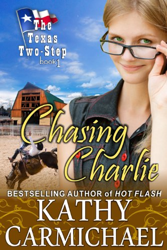 Chasing Charlie (The Texas Two-Step, Book 1) by Kathy Carmichael