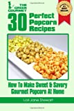 img - for By Lori Jane Stewart 30 Perfect Popcorn Recipes : How to Make Sweet & Savory Gourmet Popcorn at Home (Volume 1) [Paperback] book / textbook / text book