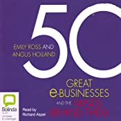 50 Great e-Businesses and the Minds Behind Them | [Emily Ross, Angus Holland]