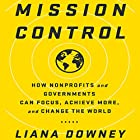 Mission Control: How Nonprofits and Governments Can Focus, Achieve More, and Change the World Hörbuch von Liana Downey Gesprochen von: Liana Downey