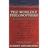 The Worldly Philosophers: The Lives, Times, and Ideas of the Great Economic Thinkers (Penguin Business Library)by Robert L Heilbroner