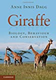 Anne Innis Dagg Giraffe: Biology, Behaviour and Conservation