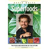Superfoods: The Food and Medicine of the Future ~ David Wolfe