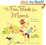 The Fun Book for Moms: 102 Ways to Ce...