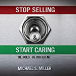 Stop Selling and Start Caring | Michael S. Miller