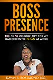 Boss Presence: 100, Ok 50, Ok Some Tips for We Bad Chicks to REIGN at Work