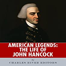 American Legends: The Life of John Hancock (       UNABRIDGED) by Charles River Editors Narrated by Chris Brinkley