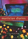 img - for Mortician Diaries: The Dead-Honest Truth from a Life Spent with Death book / textbook / text book