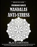 Coloriage Adulte Mandalas Anti-Stress Black Edition: 40 Mandalas Sur Fond Noir Pour Déstresser, Se Concentrer Et Lâcher Prise En Créant Une Oeuvre D'Art Irrésistible....
