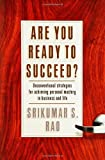 img - for Are You Ready to Succeed? Unconventional Strategies to Achieving Personal Mastery in Business and Life [Hardcover] [2005] (Author) Srikumar S. Rao book / textbook / text book