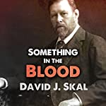 Something in the Blood: The Untold Story of Bram Stoker, the Man Who Wrote Dracula | David J. Skal