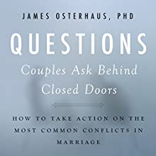 Questions Couples Ask Behind Closed Doors: How to Take Action on the Most Common Conflicts in Marriage (       UNABRIDGED) by James Osterhaus Narrated by Timothy McKean