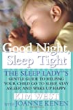 img - for Good Night Sleep Tight: The Sleep Lady's Gentle Guide to Helping Your Child Go to Sleep, Stay Asleep, and Wake Up Happy by Kim West, Joanne Kenen (2006) Paperback book / textbook / text book
