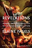 Revelations: Visions, Prophecy, and Politics in the Book of Revelation