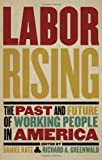 img - for Labor Rising: The Past and Future of Working People in America by Greenwald, Richard, Katz, Daniel(July 3, 2012) Paperback book / textbook / text book