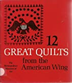 12 Great Quilts from the American Wing by…