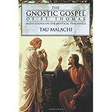 The Gnostic Gospel of St. Thomas: Meditations on the Mystical Teachingsby Tau Malachi
