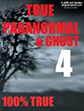 True Paranormal & Ghost Stories 4: READ AT YOUR OWN RISK! (100% TRUE STORIES) (True Paranormal Stories)
