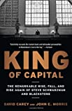 img - for King of Capital: The Remarkable Rise, Fall, and Rise Again of Steve Schwarzman and Blackstone by Carey, David, Morris, John E. (2012) Paperback book / textbook / text book