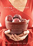 Eating the Moment: 141 Mindful Practices to Overcome Overeating One Meal at a Time