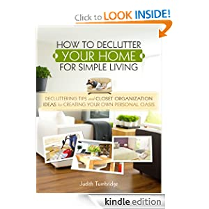 How to Declutter Your Home for Simple Living - Decluttering Tips and Closet Organization Ideas for Creating Your Own Personal Oasis - Limited Discount Edition
