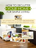 img - for How to Declutter Your Home for Simple Living - Decluttering Tips and Closet Organization Ideas for Creating Your Own Personal Oasis book / textbook / text book