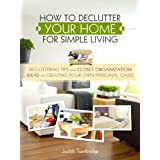 How to Declutter Your Home for Simple Living - Decluttering Tips and Closet Organization Ideas for Creating Your Own Personal Oasis (2nd Edition) Improved and Expanded