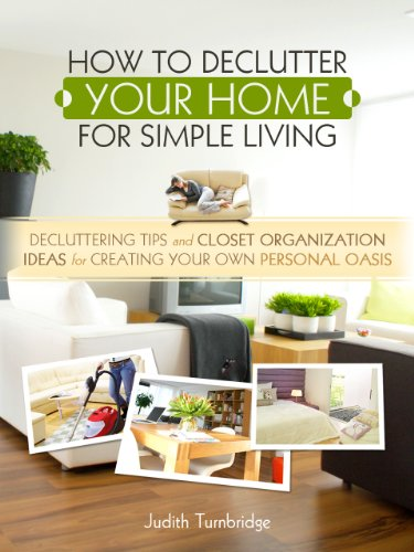 Free Kindle Book : How to Declutter Your Home for Simple Living: Decluttering Tips and Closet Organization Ideas for Creating Your Own Personal Oasis
